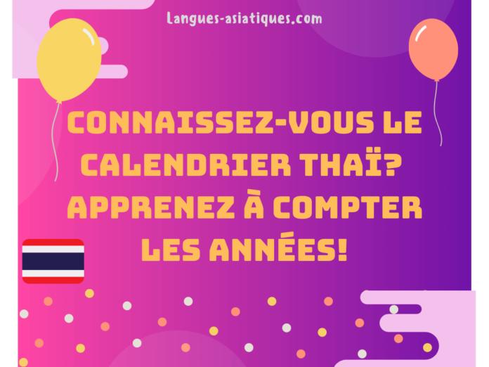 Connaissez-vous le calendrier thaï? Apprenez à compter les années!